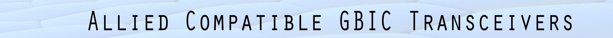 Allied Gigabit Ethernet Fiber Optical GBIC Transceiver Modules