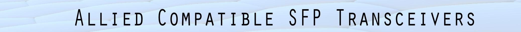 Allied Gigabit Ethernet Fiber Optical SFP Transceiver Modules