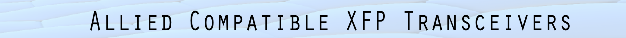 Allied 10-Gigabit Ethernet Fiber Optical XFP Transceiver Modules