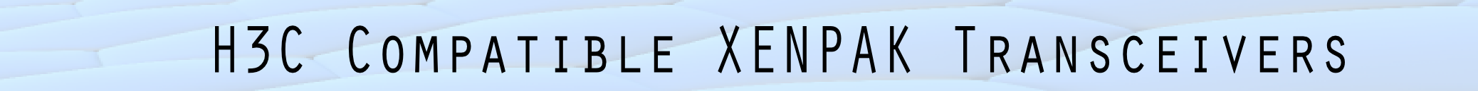 H3C 10-Gigabit Ethernet Fiber Optical XENPAK Transceiver Modules