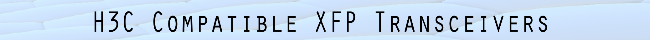 H3C 10-Gigabit Ethernet Fiber Optical XFP Transceiver Modules